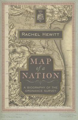 Map of a Nation: A Biography of the Ordnance Survey - Hewitt, Rachel