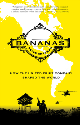 Bananas: How the United Fruit Company Shaped the World - Chapman, Peter