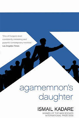Agamemnon's Daughter: A Novella and Stories - Kadare, Ismail