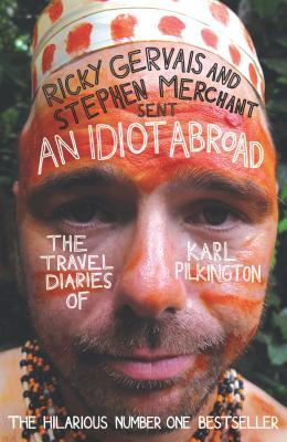 An Idiot Abroad: The Travel Diaries of Karl Pilkington - Pilkington, Karl