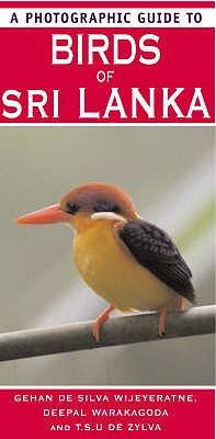 A Photographic Guide to Birds of Sri Lanka - Silva Wijeyeratne, Gehan de, and Warakagoda, Deepal, and Zylva, T.S.U.De (Photographer)