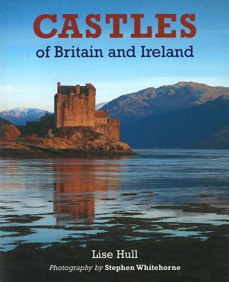 Castles of Britain and Ireland - Hull, Lise, and Whitehorne, Stephen (Photographer)