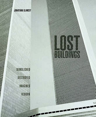 Lost Buildings - Glancey, Jonathan