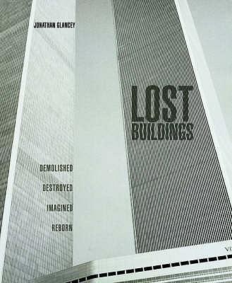 Lost Buildings - Glancey, Jonathan