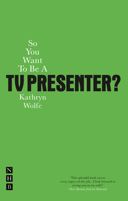 So You Want to be a TV Presenter - Wolfe, Kathryn