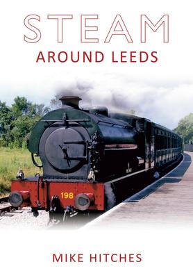 Steam Around Leeds - Hitches, Mike