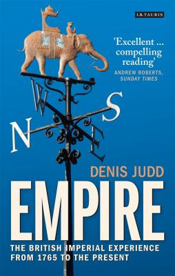 Empire: The British Imperial Experience from 1765 to the Present - Judd, Denis