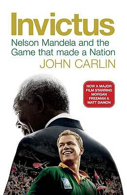 Invictus: Nelson Mandela and the Game That Made a Nation - Carlin, John