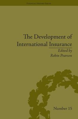 The Development of International Insurance - Pearson, Robin (Editor)