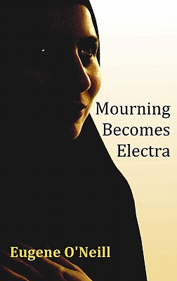 Mourning Becomes Electra - O'Neill, Eugene Gladstone