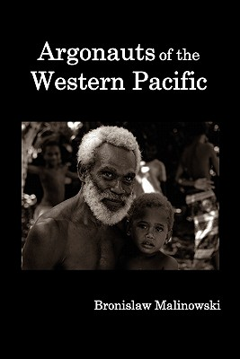 Argonauts of the Western Pacific; An Account of Native Enterprise and Adventure in the Archipelagoes of Melanesian New Guinea. - Malinowski, Bronislaw, and Frazer, James George, Sir (Preface by)