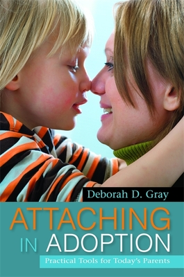 Attaching in Adoption: Practical Tools for Today's Parents - Gray, Deborah D