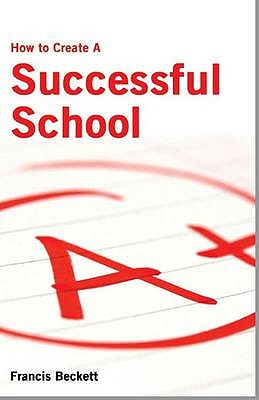 How to Create a Successful School - Beckett, Francis