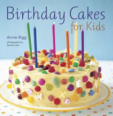 Birthday Cakes for Kids - Rigg, Annie