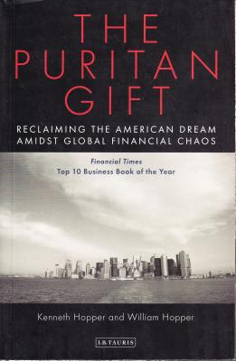 The Puritan Gift: Triumph, Collapse and Revival of an American Dream - Hopper, Kenneth, and Hopper, William