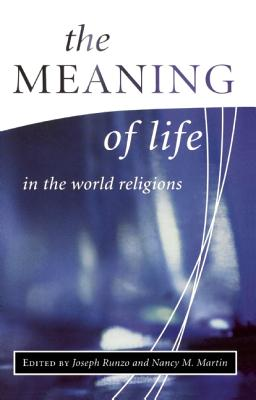 The Meaning of Life in the World Religion - Martin, Nancy, and Runzo, Joseph, PH.D.