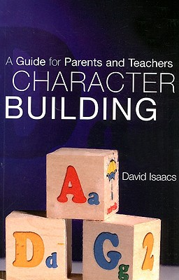 Character Building: A Guide for Parents and Teachers - Isaacs, David, M.D.
