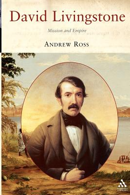 David Livingstone: Mission and Empire - Ross, Andrew C