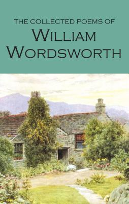 The Collected Poems of William Wordsworth - Wordsworth, William, and Till, Antonia (Introduction by)
