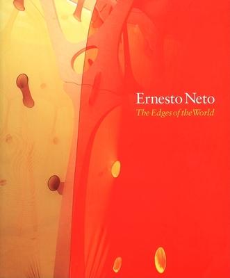 Ernesto Neto: The Edges of the World - Lauson, Cliff (Editor), and Neto, Ernesto