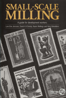 Small-Scale Milling: A Guide for Development Workers - Bokalders, Varis (Editor), and Dendy, David A (Editor), and Jonsson, Laws-One (Editor)