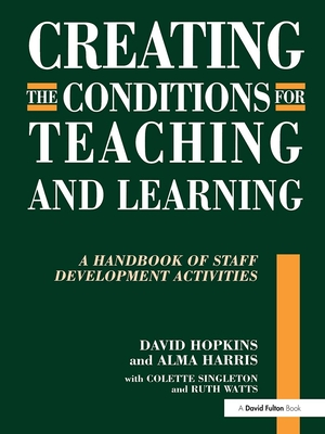 Creating Conditions for Teaching and Learning - Hopkins, David, and Hopkins, David, and Harris, Alma, Dr.