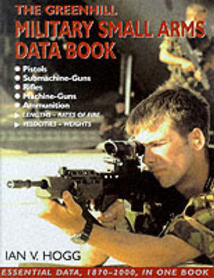 Greenhill Military Small Arms Databook - Hogg, Ian V
