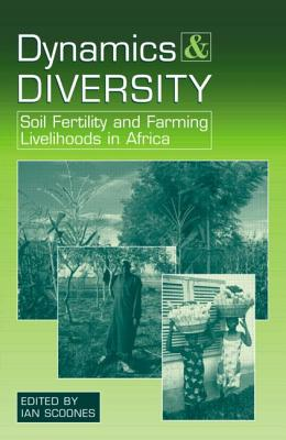 Dynamics and Diversity: Soil Fertility and Farming Livelihoods in Africa - Scoones, Ian (Editor), and Ian Scoones (Editor)