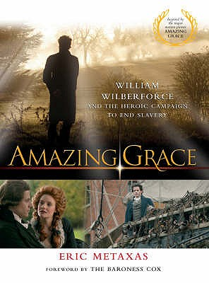 Amazing Grace: William Wilberforce and the Heroic Campaign to End Slavery - Metaxas, Eric