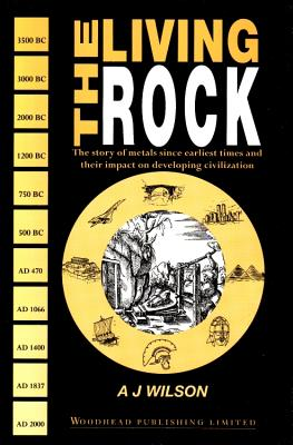 The Living Rock: The Story of Metals Since Earliest Times and Their Impact on Civilization - Wilson, Arthur