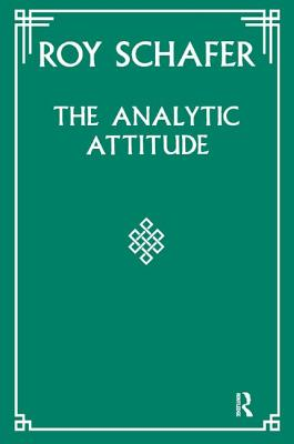 The Analytic Attitude - Schafer, Roy, and The Institute of Psychoanalysis