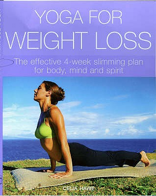Yoga for Weight Loss: The Effective 4-week Slimming Plan for Body, Mind and Spirit - Hawe, Celia, and Yorke, Francesca (Photographer)