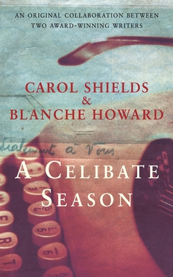 A Celibate Season - Shields, Carol, and Howard, Blanche