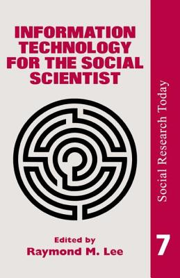 Information Technology for the Social Scientist - Lee, Ray, and Ray Lee University, Lee University (Editor), and Ray Lee University of London (Editor)