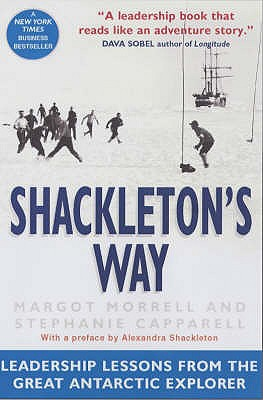 Shackleton's Way: Leadership Lessons from the Great Antarctic Explorer - Morrell, Margot, and Capparell, Stephanie, and Shackleton, Alexandra (Foreword by)
