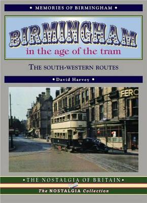 Birmingham in the Age of the Tram: The South-western Routes - Harvey, David
