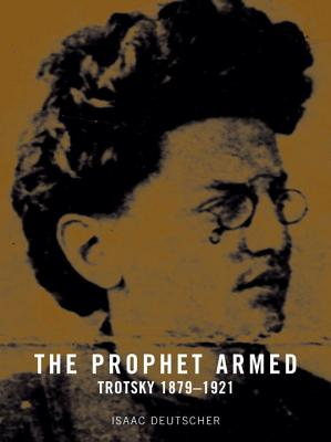 The Prophet Armed: Trotsky: 1879-1921 - Deutscher, Isaac