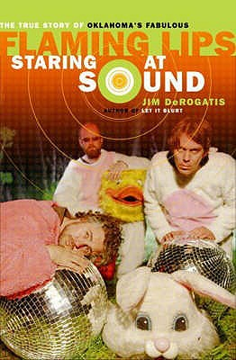 """Staring at Sound: The Story of the """"Flaming Lips"""" - DeRogatis, Jim"""