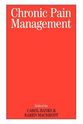 Chronic Pain Management - Banks, Carol (Editor), and Mackrodt, Karen, and Mackrody, Karen (Editor)