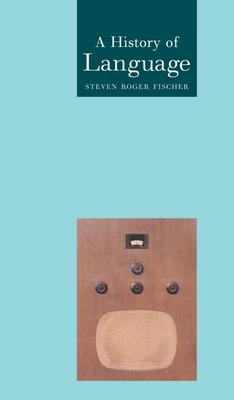 A History of Language - Fischer, Steven Roger