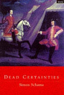 Dead Certainties: Unwarranted Speculations - Schama, Simon