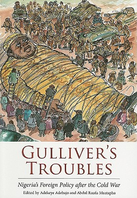 Gulliver's Troubles: Nigeria's Foreign Policy After the Cold War - Adebajo, Adekeye (Editor), and Mustapha, Abdul Raufu (Editor), and Fafowora, Oladapo (Contributions by)