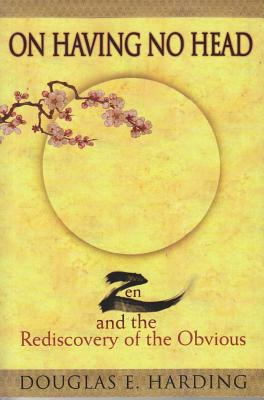 On Having No Head: Zen and the Rediscovery of the Obvious - Harding, Douglas E, and Smith, Huston (Foreword by), and Thursby, Gene R (Preface by)