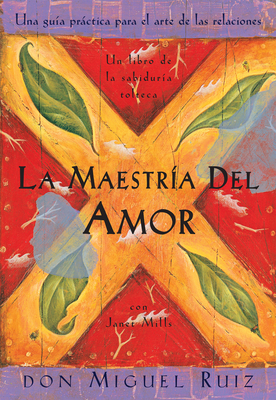 La Maestria del Amor: Un Libro de La Sabiduria Tolteca, the Mastery of Love, Spanish-Language Edition - Ruiz, Don Miguel