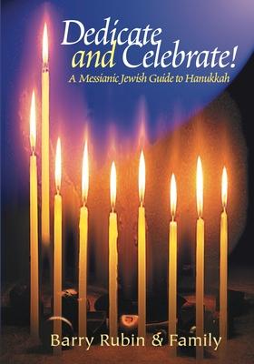 Dedicate and Celebrate!: A Messianic Jewish Guide to Hanukkah - Rubin, Barry