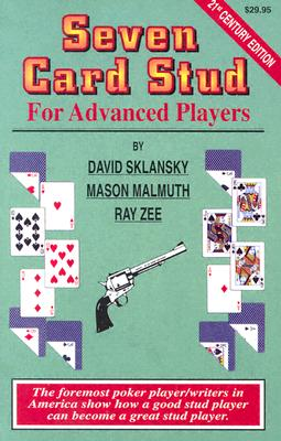 Seven Card Stud: For Advanced Players - Sklansky, David, and Zee, Ray, and Malmuth, Mason
