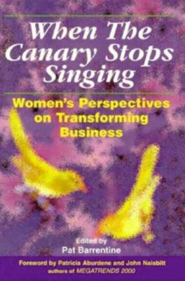 When the Canary Stops Singing: Women's Perspectives on Transforming Business - Barrentine, Pat (Editor), and Naisbitt, John (Foreword by), and Aburdene, Patricia (Foreword by)