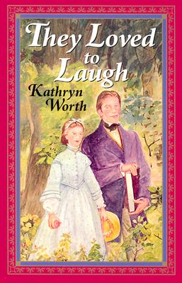 They Loved to Laugh - Worth, Kathryn