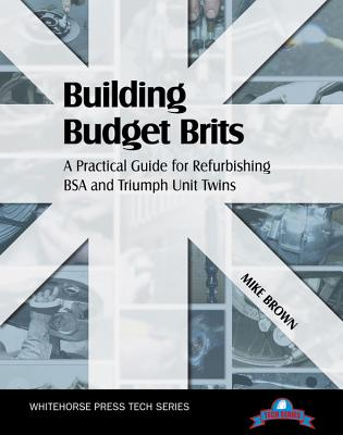 Building Budget Brits: A Practical Guide for Refurbishing BSA and Triumph Unit Twins - Brown, Mike