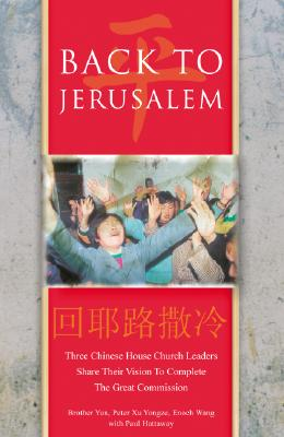 Back to Jerusalem: Three Chinese House Church Leaders Share Their Vision to Complete the Great Commission - Hattaway, Paul